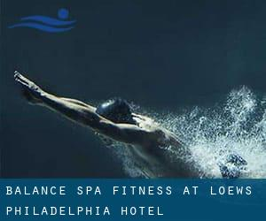 Balance Spa & Fitness at Loews Philadelphia Hotel