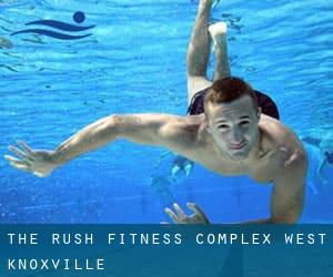 The Rush Fitness Complex - West Knoxville